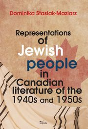 Representations of Jewish people in Canadian literature of the 1940s and 1950s, Stasiak-Maziarz Dominika