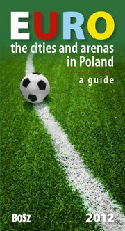 Euro The cities and arenas in Poland A guide, Kunicki Kazimierz, Ławecki Tomasz, Olchowik-Adamowska Liliana