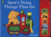 Spot's Noisy Things That Go, Hill Eric