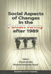 Social Aspects of Changes in the Polish Army after 1989, Jarecka Urszula, Piotrowska-Trybull Marzena