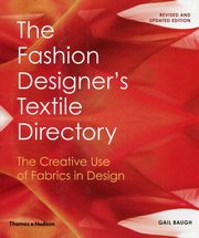 The Fashion Designer's Textile Directory The Creative Use of Fabrics in Design, Baugh Gail