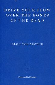 Drive your Plow over the Bones of the Dead, Tokarczuk Olga