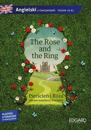 The Rose and the Ring Pierścień i Róża Adaptacja klasyki literatury z ćwiczeniami, Makepeace Thackeray William