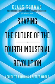 Shaping the Future of the Fourth Industrial Revolution, Schwab Klaus