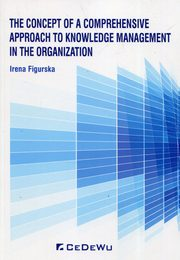 The concept of a comprehensive approach to knowledge management in the organization, Figurska Irena