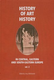 History of art history in central eastern and south-eastern Europe vol. 2, Jerzy Malinowski