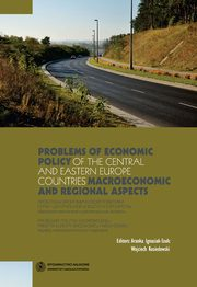 Problems of economic policy of the Central and Eastern Europe countries: macroeconomic and regional aspects. Problemy polityki ekonomicznej państw Europy Środkowej i Wschodniej: aspekty makroekonomiczne i regionalne,