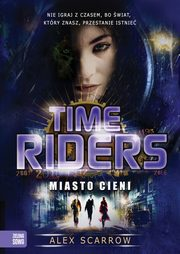 Time Riders Miasto Cieni, Alex Scarrow