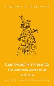 ?The Wonderful Wizard of Oz / Czarnoksiężnik z Krainy Oz?, L. Frank Baum